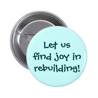 ¡Encontremos la alegría en la reconstrucción! Botó Pin