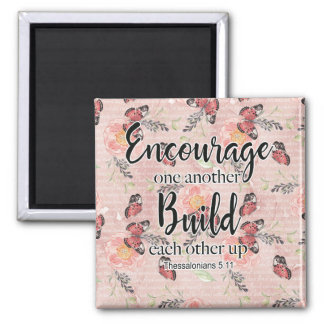 Encourage One Another Build Each Other Up Magnet