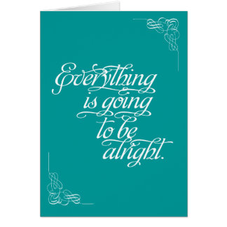 Encouragement - Everything is going to be alright Greeting Card
