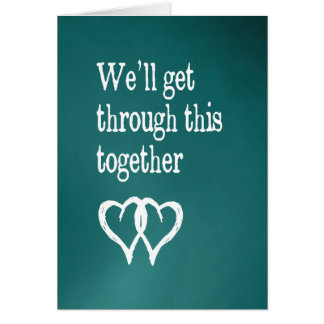 Encouragement - We'll Get Through This Together Card
