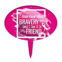 Encouragement words for a brave friend with cancer cake topper