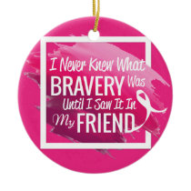 Encouragement words for a brave friend with cancer ceramic ornament