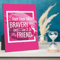 Encouragement words for a brave friend with cancer plaque