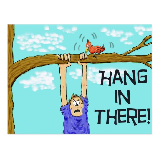 encouragment funny hang in there postcard zazzle com rh zazzle com Hang in There Kitty Poster Original Hang Artwork in There