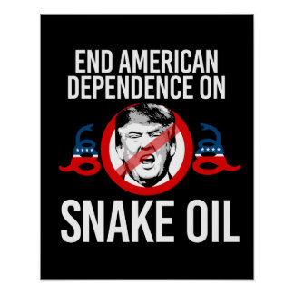End American Dependence on Snake Oil -- Anti-Trump Poster