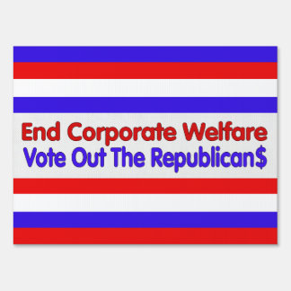 END CORPORATE WELFARE LAWN SIGN