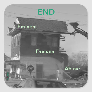 End Eminent Domain Abuse Square Sticker