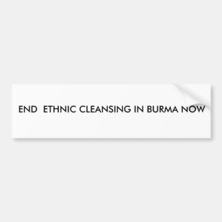 END ETHNIC CLEANSING IN BURMA  NOW BUMPER STICKER
