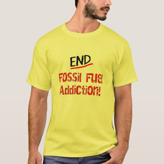 End Fossil Fuel Addiction-Oil Spill T-Shirts