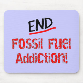 End Fossil Fuel Addiction-Oil Spill T-Shirts Mouse Pad