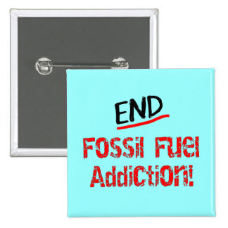 End Fossil Fuel Addiction-Oil Spill T-Shirts Pinback Button