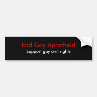 End Gay Apratheid, Support gay civil rights Bumper Sticker