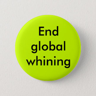 End global whining pinback button