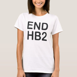 END HB2 END HOUSE BILL 2 T-Shirt