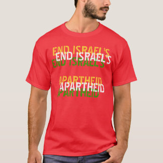END ISRAEL'S APARTHEID T-Shirt