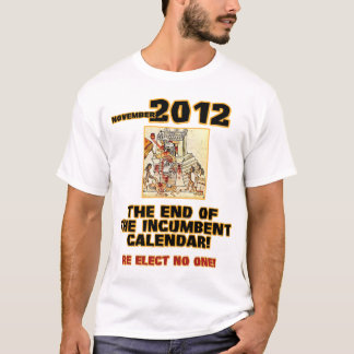 End of the Incumbent Calendar T-Shirt