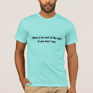 End of the road T-Shirt