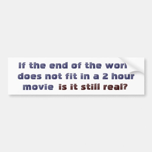 End of the world question bumper stickers