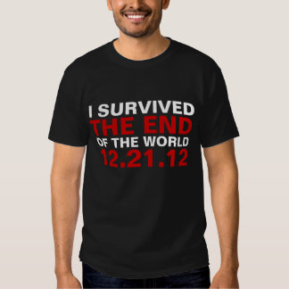 End of the World Survivor T Shirt