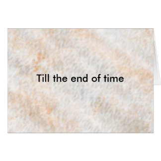 end of time, Till the end of time love card
