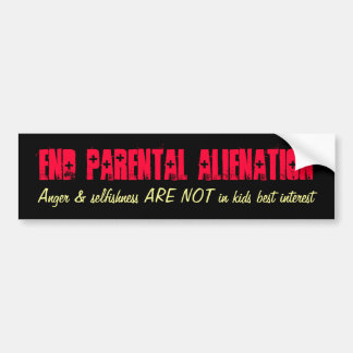 End Parental Alienation, Anger & selfishness AR... Bumper Stickers