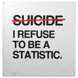 END SUICIDE I REFUSE TO BE A STATISTIC PRINTED NAPKIN