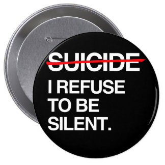 END SUICIDE I REFUSE TO BE SILENT 4 INCH ROUND BUTTON