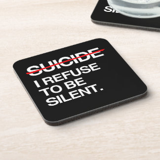 END SUICIDE I REFUSE TO BE SILENT BEVERAGE COASTER