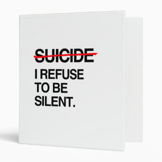 END SUICIDE I REFUSE TO BE SILENT BINDERS