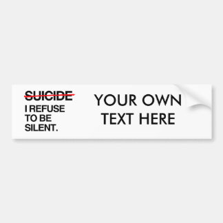 END SUICIDE I REFUSE TO BE SILENT CAR BUMPER STICKER