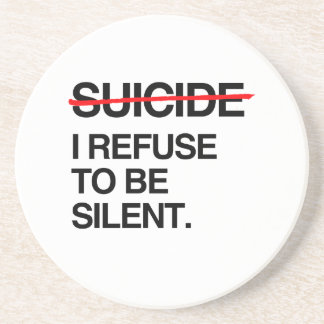 END SUICIDE I REFUSE TO BE SILENT DRINK COASTERS
