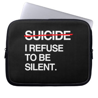 END SUICIDE I REFUSE TO BE SILENT LAPTOP SLEEVE