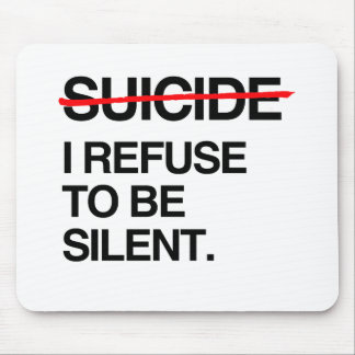 END SUICIDE I REFUSE TO BE SILENT MOUSE PAD