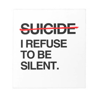 END SUICIDE I REFUSE TO BE SILENT NOTE PAD