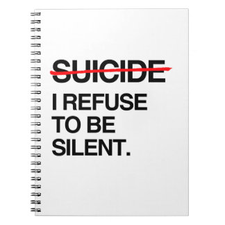 END SUICIDE I REFUSE TO BE SILENT NOTEBOOKS