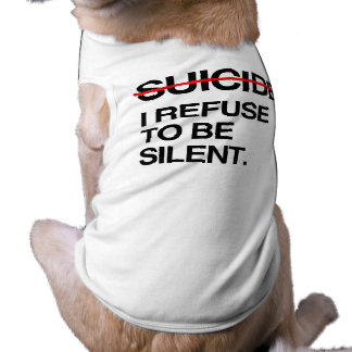 END SUICIDE I REFUSE TO BE SILENT PET T SHIRT