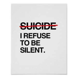 END SUICIDE I REFUSE TO BE SILENT POSTER