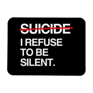 END SUICIDE I REFUSE TO BE SILENT RECTANGULAR PHOTO MAGNET