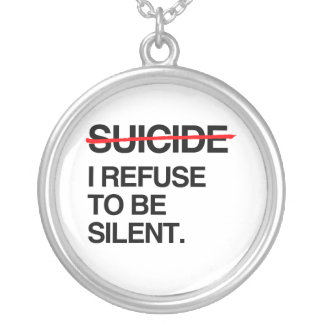 END SUICIDE I REFUSE TO BE SILENT ROUND PENDANT NECKLACE