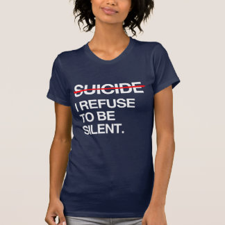 END SUICIDE I REFUSE TO BE SILENT T-SHIRT