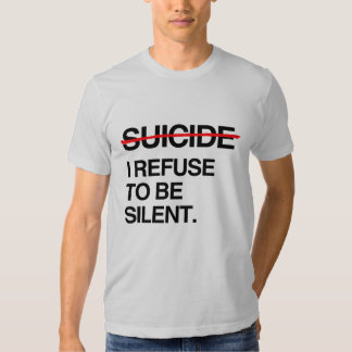 END SUICIDE I REFUSE TO BE SILENT TEE SHIRTS