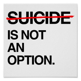 END SUICIDE IT IS NOT AN OPTION POSTER