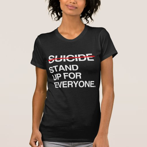 END SUICIDE STAND UP FOR EVERYONE T SHIRT