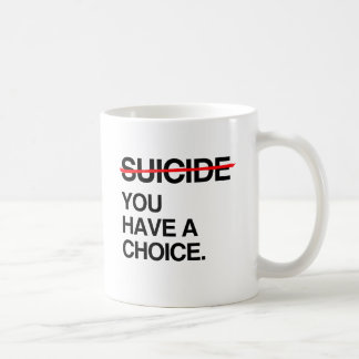 END SUICIDE YOU HAVE A CHOICE CLASSIC WHITE COFFEE MUG