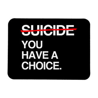 END SUICIDE YOU HAVE A CHOICE RECTANGLE MAGNET