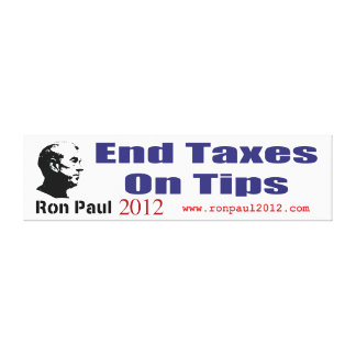 End Taxes On Tips Vote Ron Paul in 2012 Stretched Canvas Print