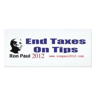 End Taxes On Tips Vote Ron Paul in 2012 4x9.25 Paper Invitation Card