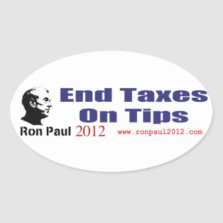 End Taxes On Tips Vote Ron Paul in 2012 Oval Sticker