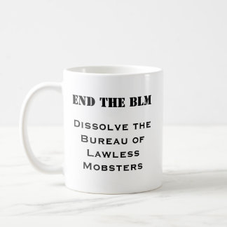 End the BLM - Bureau of Lawless Mobsters Mug