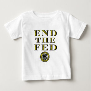 End The Fed Federal Reserve Baby T-Shirt